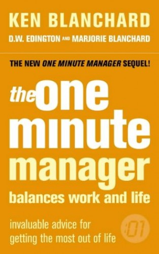 The One Minute Manager Balances Work and Life By Ken Blanchard