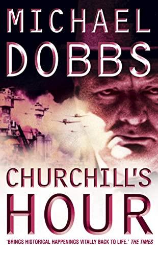 Churchill's Hour By Michael Dobbs