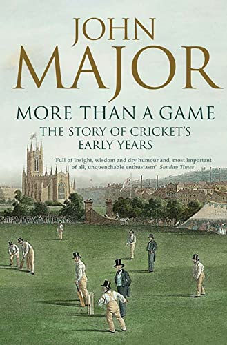 More Than A Game: The Story of Cricket's Early Years By John Major