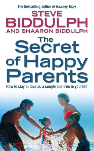 The Secret of Happy Parents: How to Stay in Love as a Couple and True to Yourself By Steve Biddulph