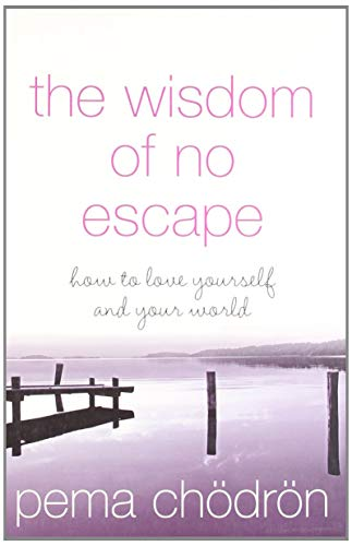 The Wisdom of No Escape: How to Love Yourself and Your World By Pema Chodron
