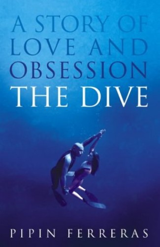 The Dive: A Story of Love and Obsession by Pipin Ferreras