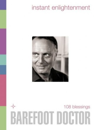 Instant Enlightenment: 108 Blessings By The Barefoot Doctor