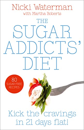Sugar Addicts' Diet: See The Pounds Drop Off! By Nicki Waterman