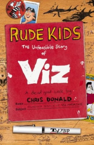 """Rude Kids: The Unfeasible Story of """"Viz"""" By Chris Donald"""