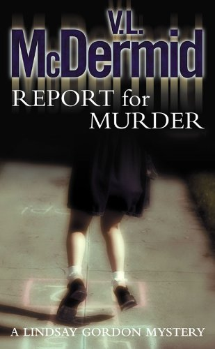 Report for Murder (Lindsay Gordon Crime Series) By V. L. McDermid