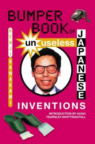 Bumper Book of Unuseless Japanese Inventions by Kenji Kawakami