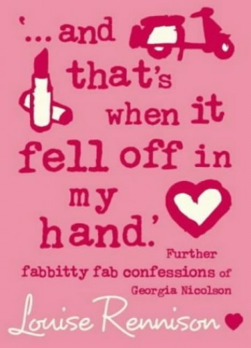 '… and that's when it fell off in my hand.' (Confessions of Georgia Nicolson, Book 5) By Louise Rennison