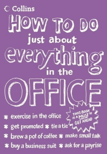 How To Do Just About Everything In The Office By eHow