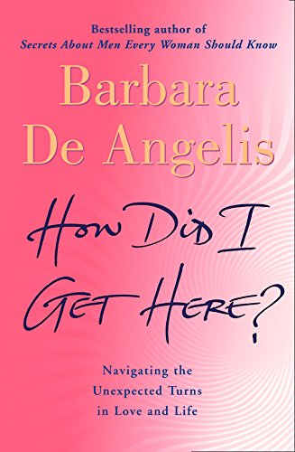 How Did I Get Here? By Barbara De Angelis