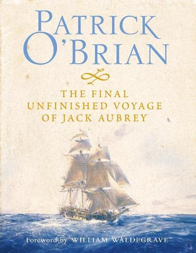 The Final, Unfinished Voyage of Jack Aubrey (Aubrey/Maturin Series) By Patrick O'Brian