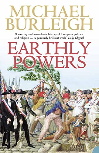 Earthly Powers: The Conflict Between Religion & Politics from the French Revolution to the Great War by Michael Burleigh