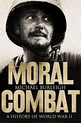 Moral Combat: A History of World War II by Michael Burleigh