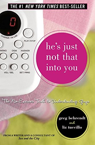 He's Just Not That Into You: The No-Excuses Truth to Understanding Guys By Greg Behrendt