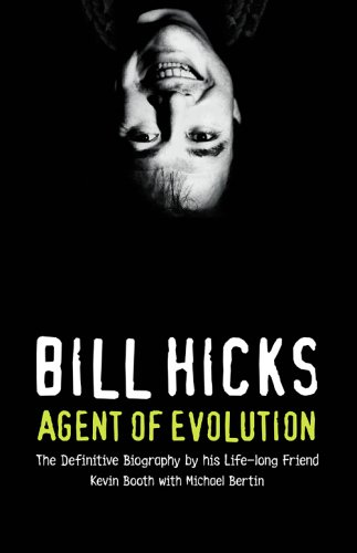 Bill Hicks: Agent of Evolution By Kevin Booth