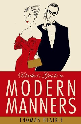Blaikie's Guide to Modern Manners: From Eating to Greeting, Via Texts, Sex and Do I Bring a Bottle? By Thomas Blaikie