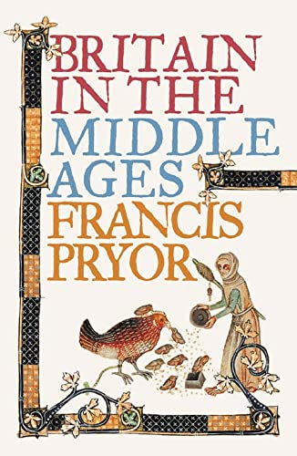 Britain in the Middle Ages: An Archaeological History By Francis Pryor