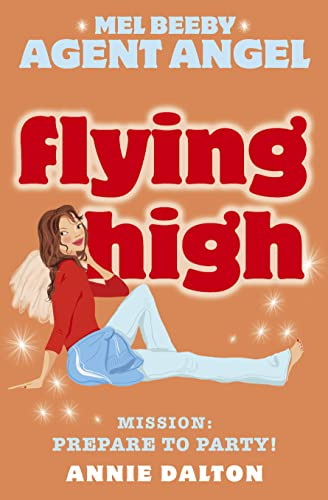 Flying High: Mission: Prepare to Party! (Mel Beeby, Agent Angel) by Annie Dalton