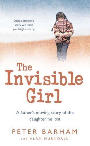 The Invisible Girl By Peter Barham (Psychologist, Social Historian of mental health)