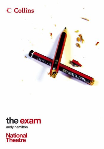 Collins National Theatre Plays – The Exam: A comedy about three teenagers who have to muddle their way through the ordeal of a high-pressure exam. By Andy Hamilton