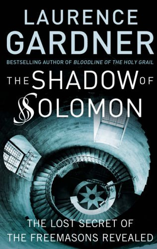 The Shadow of Solomon: The Lost Secret of the Freemasons Revealed By Laurence Gardner