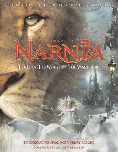 The Lion, the Witch and the Wardrobe: The Official Illustrated Movie Companion (The Chronicles of Narnia) By Perry Moore