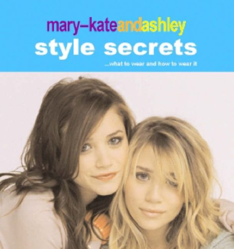 Mary-Kate and Ashley Style Secrets By Mary-Kate Olsen