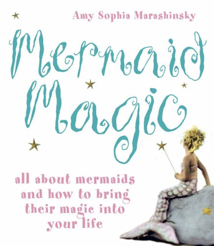 Mermaid Magic By Amy Sophia Marashinsky