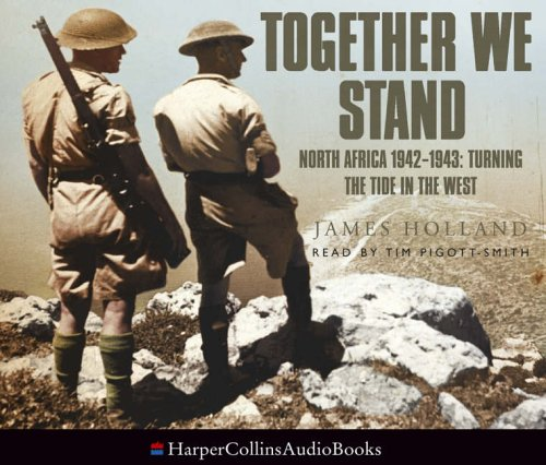 Together We Stand: North Africa 1942-1943 - Turning the Tide in the West by James Holland