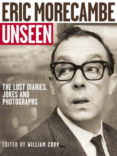 The Unseen Eric Morecambe By Edited by William Cook