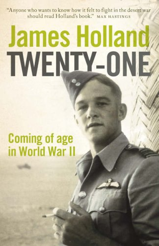 Twenty-One: Coming of Age in World War II: Coming of Age in the Second World War By James Holland