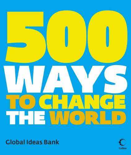 500 Ways To Change The World By Global Ideas Bank
