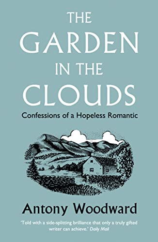 The Garden in the Clouds: Confessions of a Hopeless Romantic by Antony Woodward