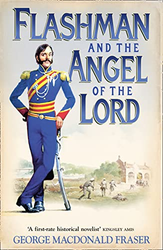 Flashman and the Angel of the Lord: from The Flashman Papers, 1858-59 by George MacDonald Fraser