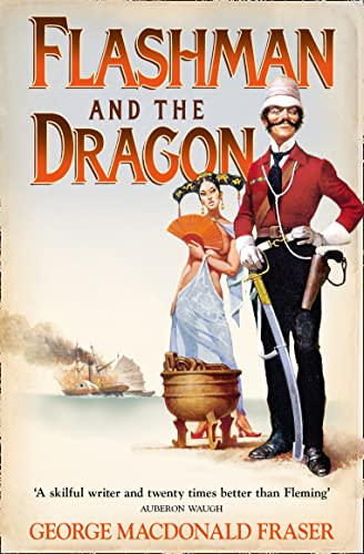 The Flashman and the Dragon: From the Flashman Papers 1860 by George MacDonald Fraser