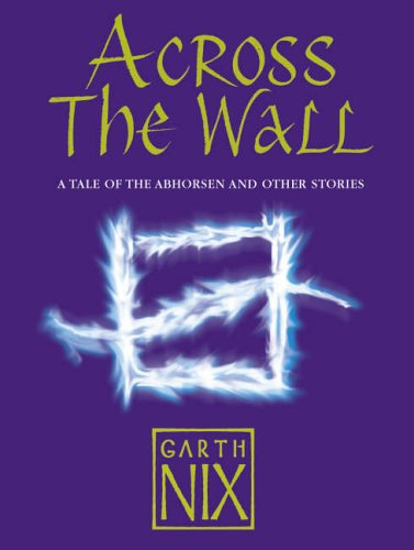 Across the Wall By Garth Nix