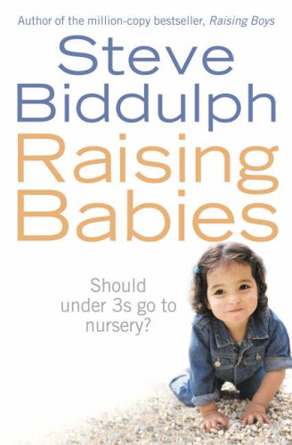 Raising Babies: Why Your Love is Best By Steve Biddulph