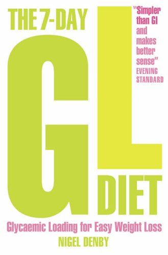 The 7-Day GL Diet: Glycaemic Loading for Easy Weight Loss by Nigel Denby