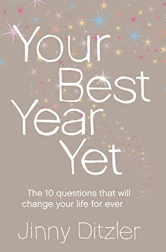 Your Best Year Yet!: A Proven Method for Making the Next 12 Months Your Most Successful Ever: Make the Next 12 Months Your Best Ever! By Jinny Ditzler