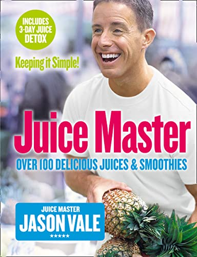 Juice Master Keeping It Simple: Over 100 Delicious Juices and Smoothies By Jason Vale