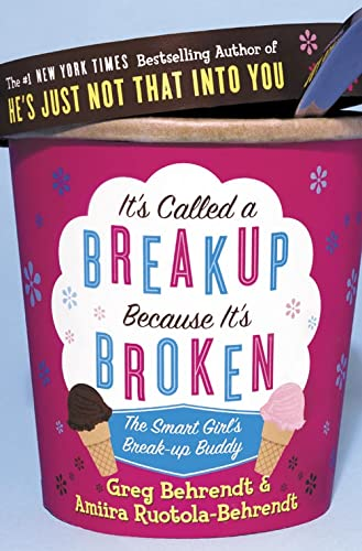 It's Called a Break-Up Because It's Broken: The Smart Girl's Breakup Buddy By Greg Behrendt