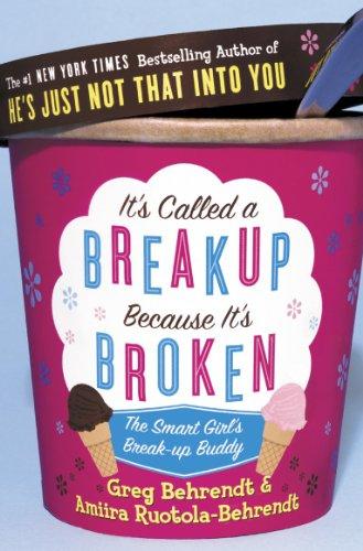 It's Called a Break-up Because it's Broken: The Smart Girl's Break-up Buddy by Greg Behrendt