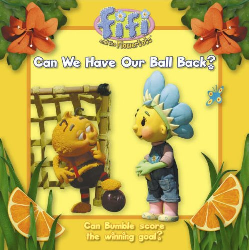 Can We Have Our Ball Back? By Fifi and the flowertots