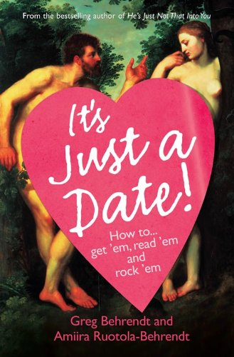 It's Just a Date: How to Get 'em, How to Read 'em, and How to Rock 'em by Greg Behrendt