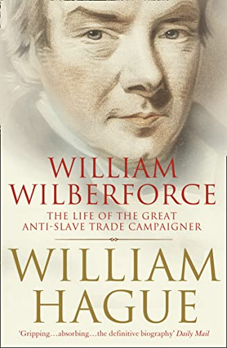 William Wilberforce: The Life of the Great Anti-Slave Trade Campaigner by William Hague