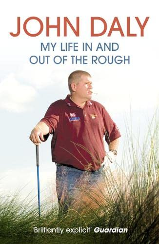 John Daly. My Life In and Out of the Rough By John Daly