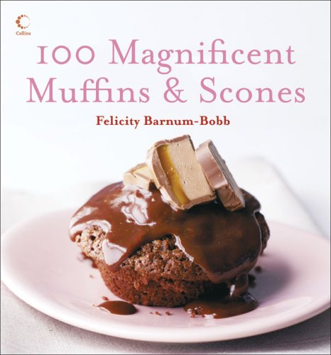 100 Magnificent Muffins and Scones By Felicity Barnum-Bobb