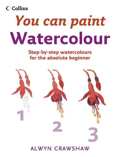 Watercolour: a Step-by-step Guide for Absolute Beginners by Alwyn Crawshaw