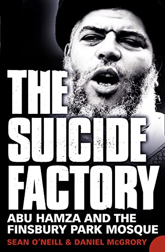 The Suicide Factory: Abu Hamza and the Finsbury Park Mosque By Daniel McGrory