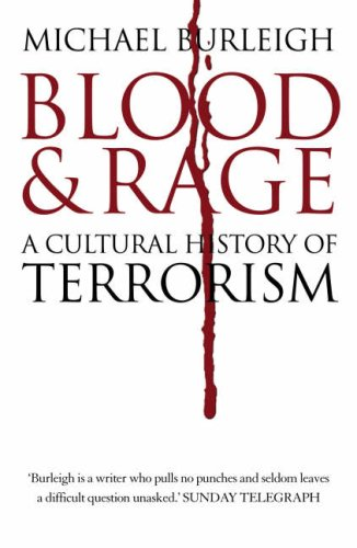 Blood and Rage: A Cultural History of Terrorism By Michael Burleigh